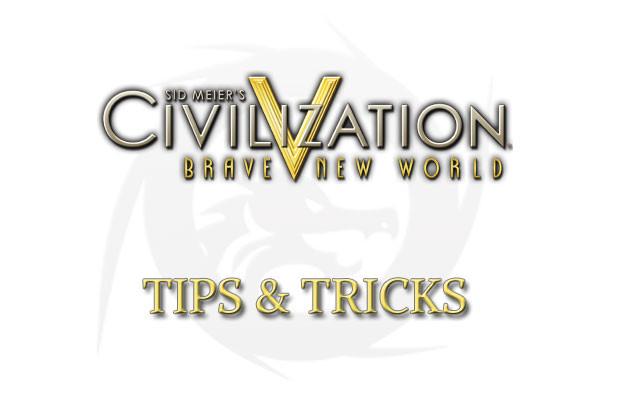 Civilization V: Tips and Tricks